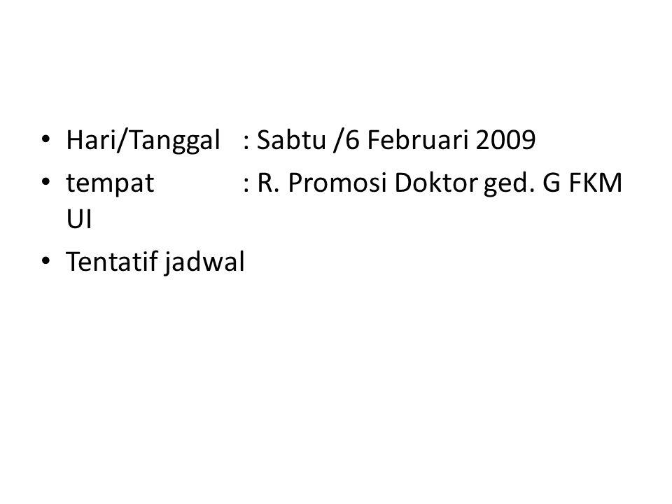 Hari/Tanggal: Sabtu /6 Februari 2009 tempat: R. Promosi Doktor ged. G FKM UI Tentatif jadwal