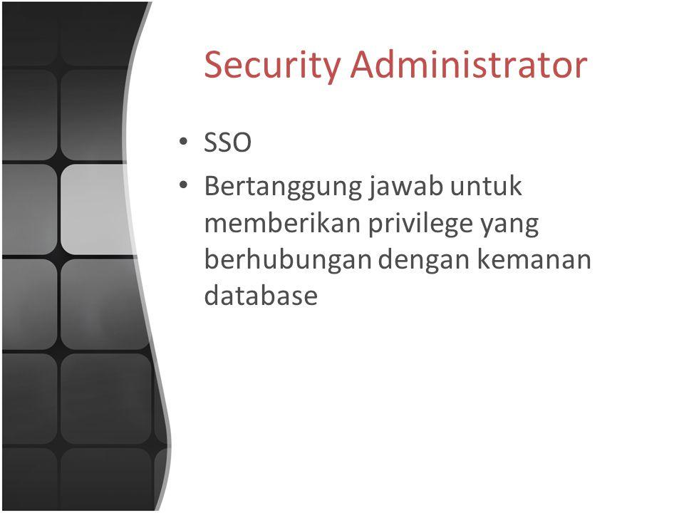 Security Administrator SSO Bertanggung jawab untuk memberikan privilege yang berhubungan dengan kemanan database