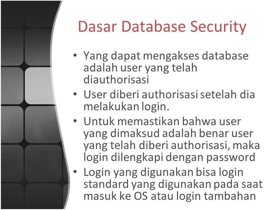 Aurhorisasi Roles dan Groups Groups  sama dengan role bawaan DBMS dan tidak dapat diubah Groups yang umum terdapat pada sebuah DBMS : – System administrator – Database administrator – Database maintenance – Security administrator – Operations Control