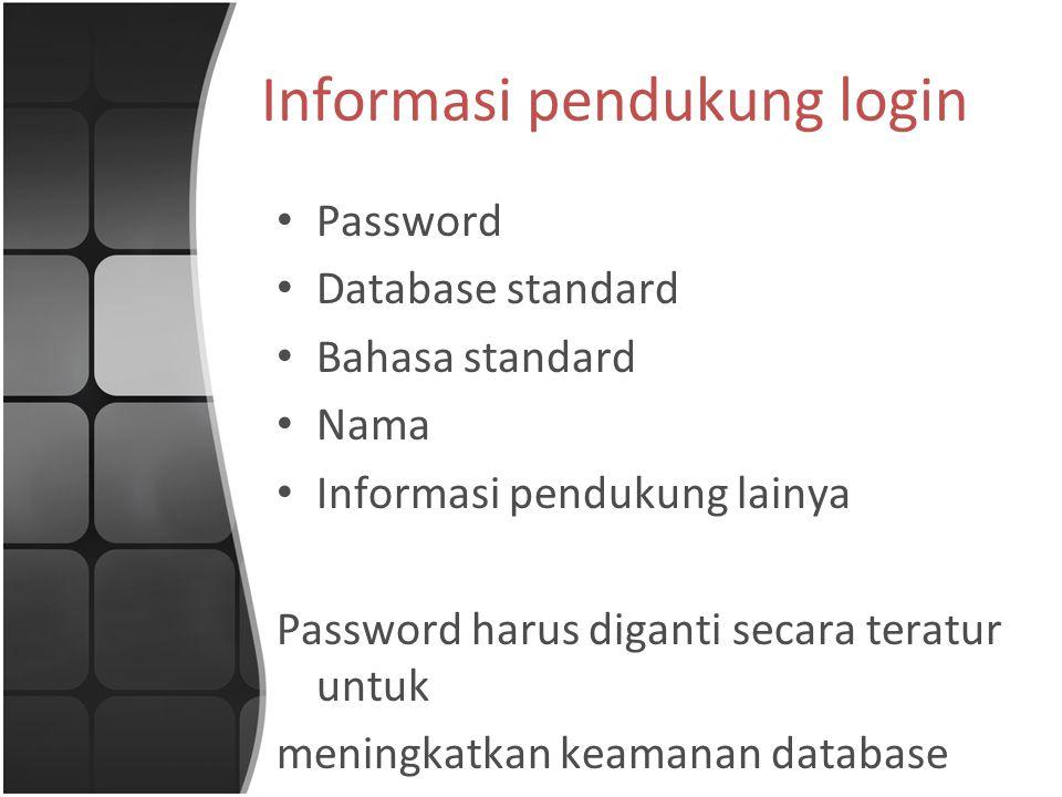 Informasi pendukung login Password Database standard Bahasa standard Nama Informasi pendukung lainya Password harus diganti secara teratur untuk meningkatkan keamanan database