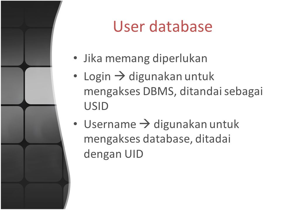 User database Jika memang diperlukan Login  digunakan untuk mengakses DBMS, ditandai sebagai USID Username  digunakan untuk mengakses database, ditadai dengan UID