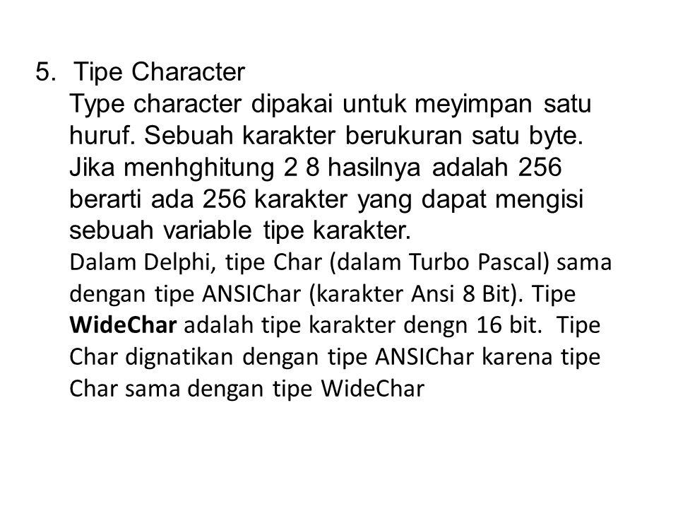 5.Tipe Character Type character dipakai untuk meyimpan satu huruf.