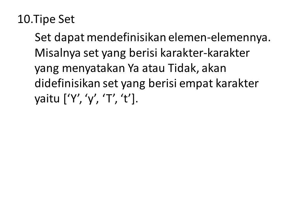 10.Tipe Set Set dapat mendefinisikan elemen-elemennya.