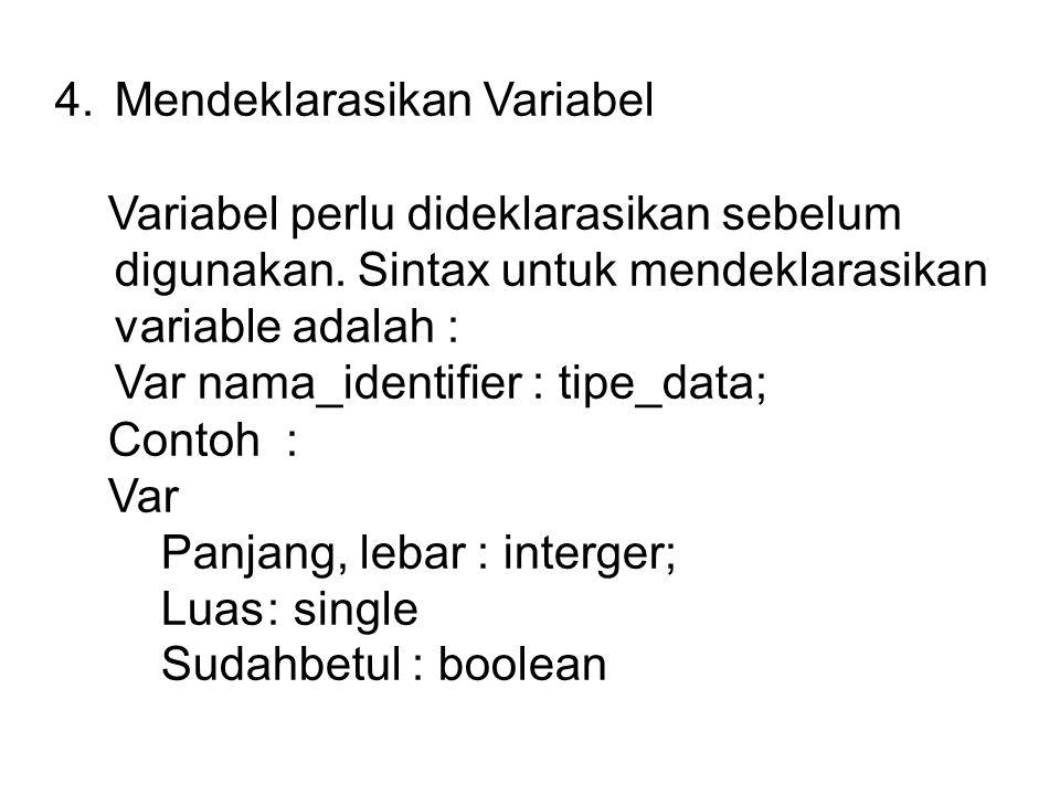 4.Mendeklarasikan Variabel Variabel perlu dideklarasikan sebelum digunakan.