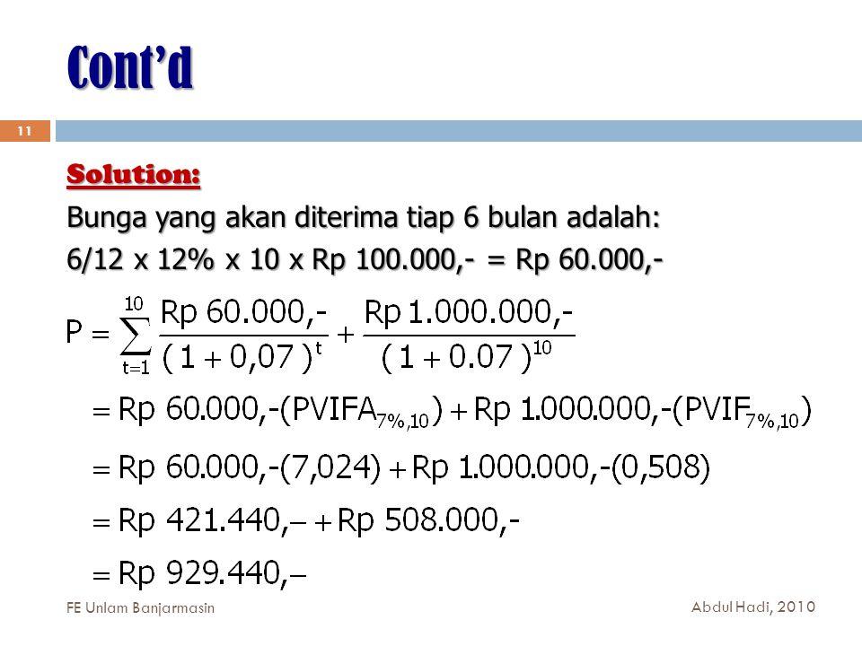 Cont'd 11 Solution: Bunga yang akan diterima tiap 6 bulan adalah: 6/12 x 12% x 10 x Rp 100.000,- = Rp 60.000,- FE Unlam Banjarmasin Abdul Hadi, 2010