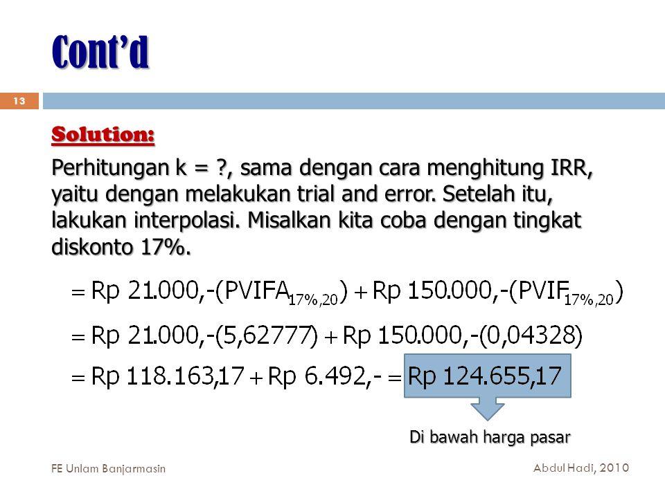 Cont'd 13 Solution: Perhitungan k = ?, sama dengan cara menghitung IRR, yaitu dengan melakukan trial and error.