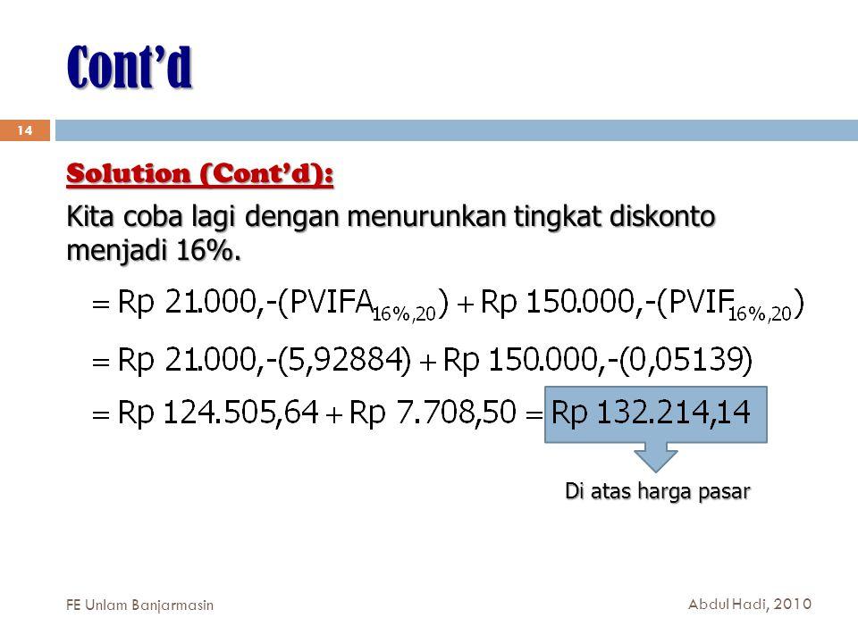 Cont'd 14 Solution (Cont'd): Kita coba lagi dengan menurunkan tingkat diskonto menjadi 16%.