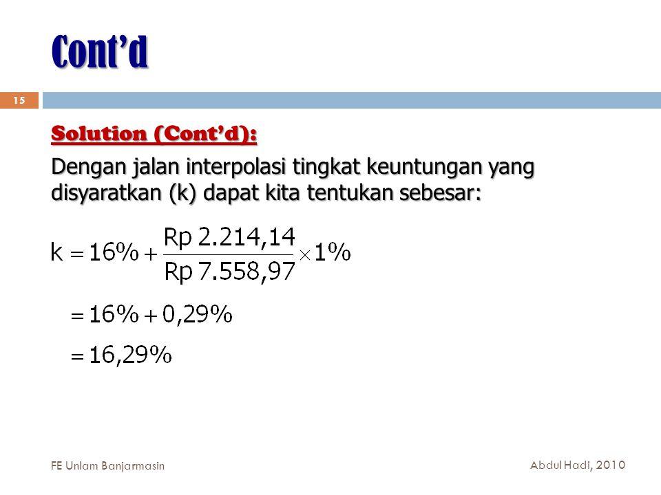 Cont'd 15 Solution (Cont'd): Dengan jalan interpolasi tingkat keuntungan yang disyaratkan (k) dapat kita tentukan sebesar: FE Unlam Banjarmasin Abdul Hadi, 2010