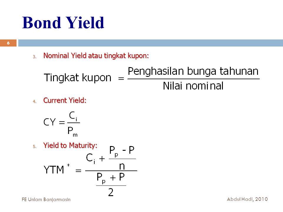Bond Yield 6 3.Nominal Yield atau tingkat kupon: 4.