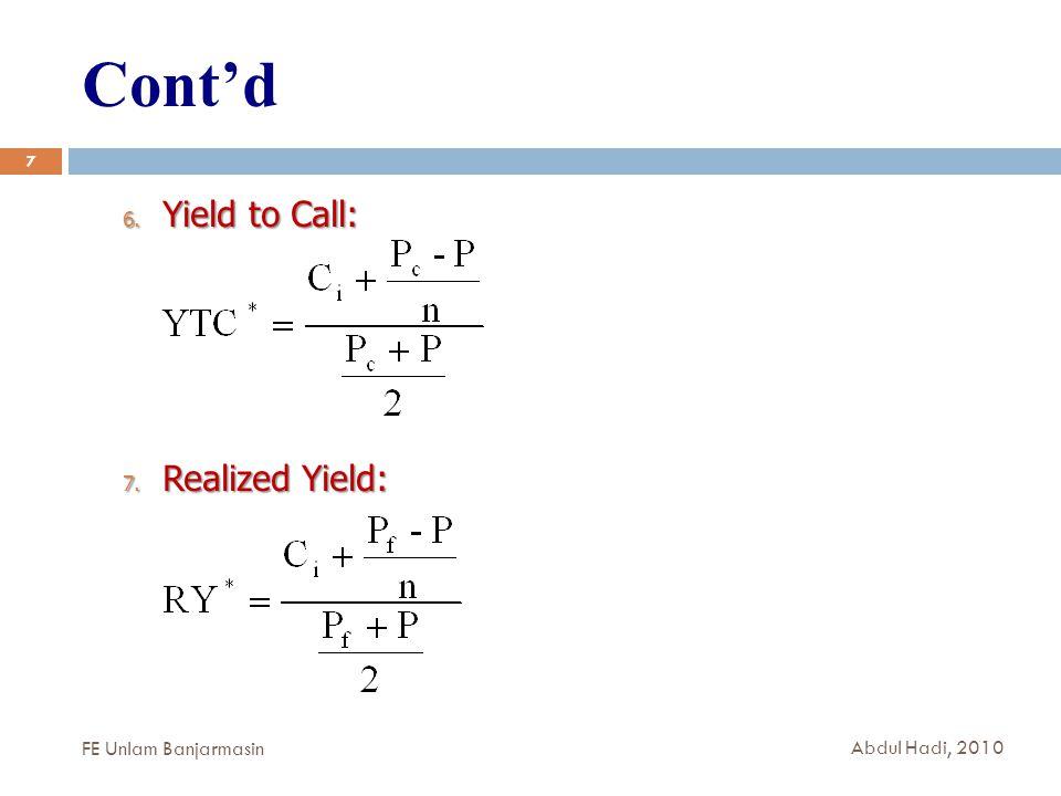 Cont'd 7 6. Yield to Call: 7. Realized Yield: FE Unlam Banjarmasin Abdul Hadi, 2010