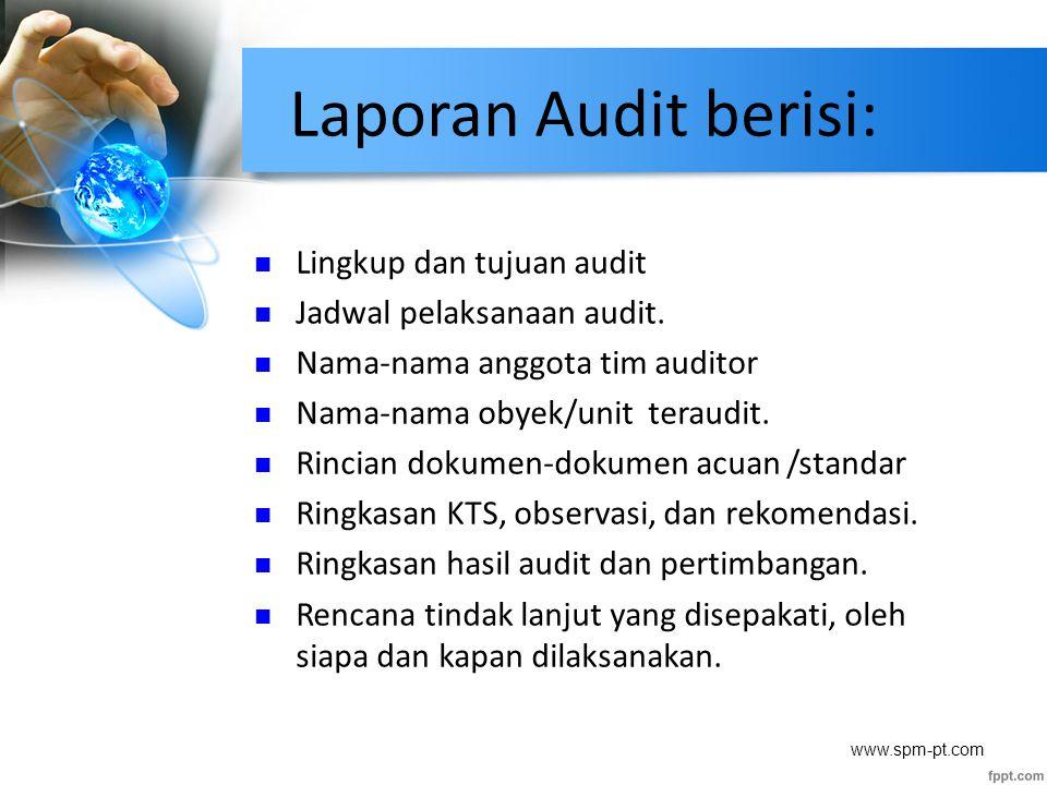 Laporan Audit berisi: Lingkup dan tujuan audit Jadwal pelaksanaan audit. Nama-nama anggota tim auditor Nama-nama obyek/unit teraudit. Rincian dokumen-