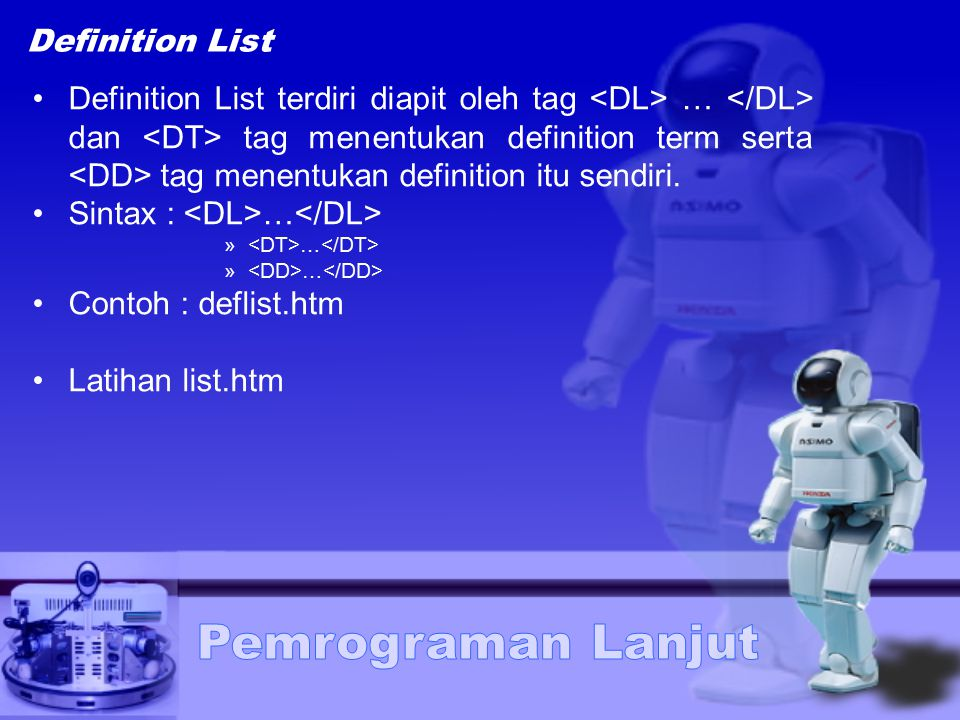 Definition List Definition List terdiri diapit oleh tag … dan tag menentukan definition term serta tag menentukan definition itu sendiri.