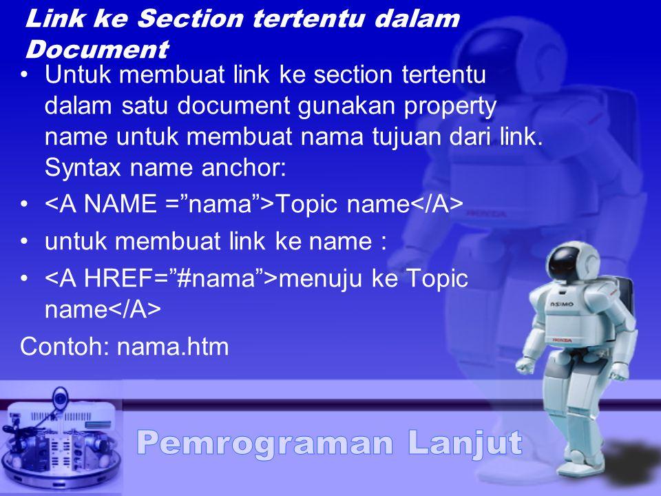 Link ke Section tertentu dalam Document Untuk membuat link ke section tertentu dalam satu document gunakan property name untuk membuat nama tujuan dari link.