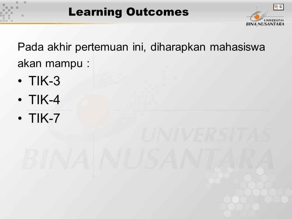 Learning Outcomes Pada akhir pertemuan ini, diharapkan mahasiswa akan mampu : TIK-3 TIK-4 TIK-7