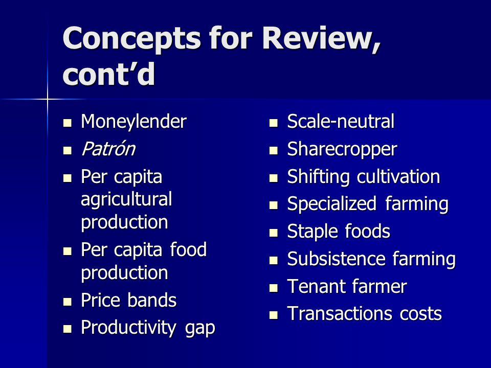 Concepts for Review, cont'd Moneylender Moneylender Patrón Patrón Per capita agricultural production Per capita agricultural production Per capita foo