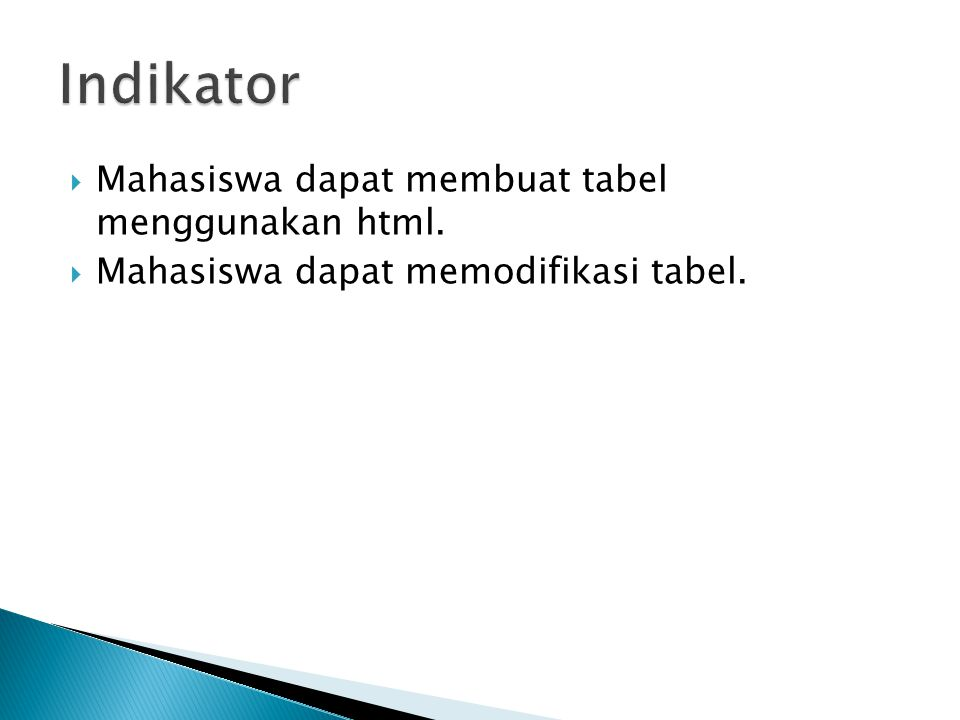  Mahasiswa dapat membuat tabel menggunakan html.  Mahasiswa dapat memodifikasi tabel.