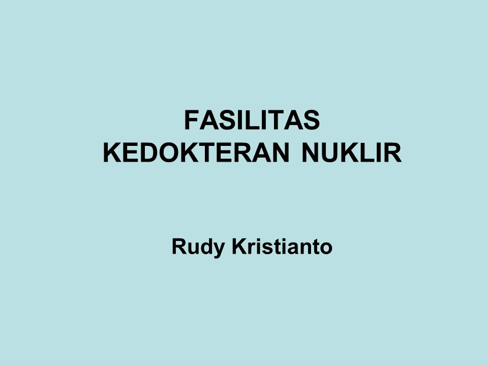 FASILITAS KEDOKTERAN NUKLIR Rudy Kristianto