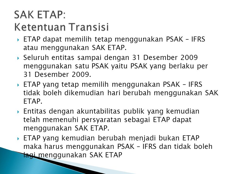  ETAP dapat memilih tetap menggunakan PSAK – IFRS atau menggunakan SAK ETAP.