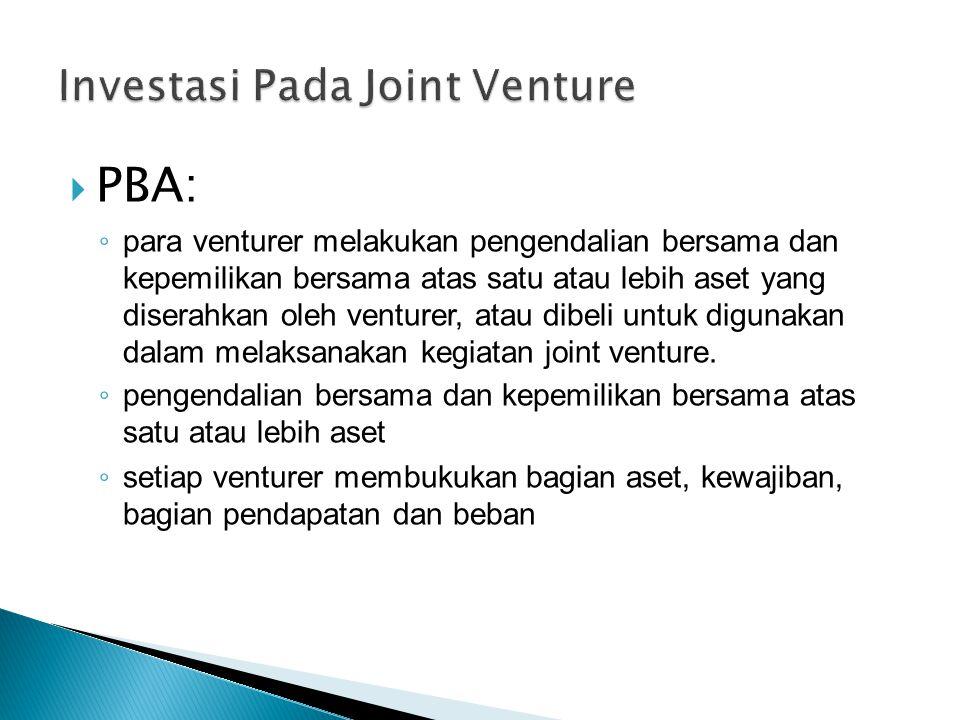  PBA: ◦ para venturer melakukan pengendalian bersama dan kepemilikan bersama atas satu atau lebih aset yang diserahkan oleh venturer, atau dibeli untuk digunakan dalam melaksanakan kegiatan joint venture.