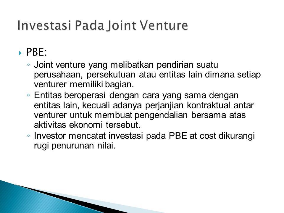  PBE: ◦ Joint venture yang melibatkan pendirian suatu perusahaan, persekutuan atau entitas lain dimana setiap venturer memiliki bagian.