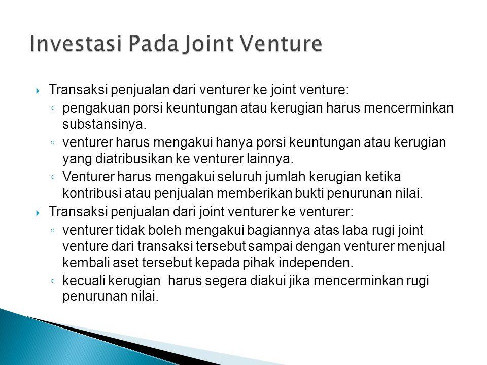  Transaksi penjualan dari venturer ke joint venture: ◦ pengakuan porsi keuntungan atau kerugian harus mencerminkan substansinya.