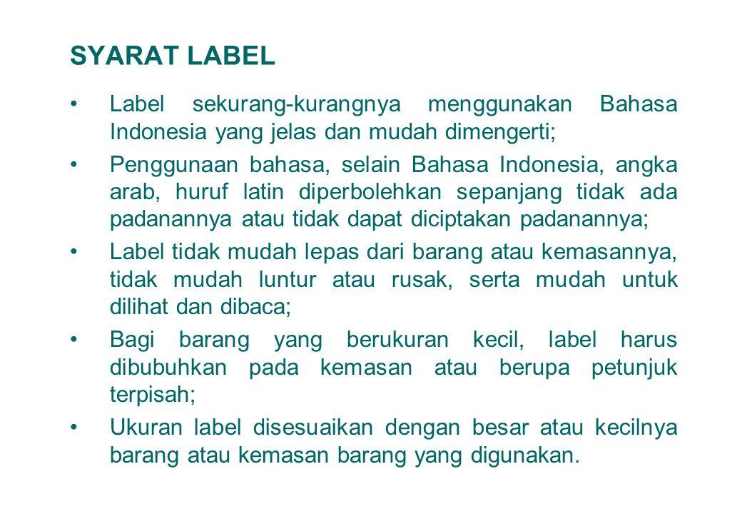 10 SYARAT LABEL Label sekurang-kurangnya menggunakan Bahasa Indonesia yang jelas dan mudah dimengerti; Penggunaan bahasa, selain Bahasa Indonesia, ang