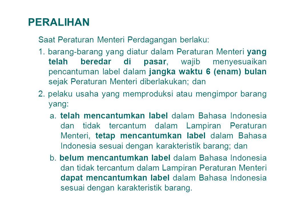 13 PERALIHAN Saat Peraturan Menteri Perdagangan berlaku: 1. barang-barang yang diatur dalam Peraturan Menteri yang telah beredar di pasar, wajib menye