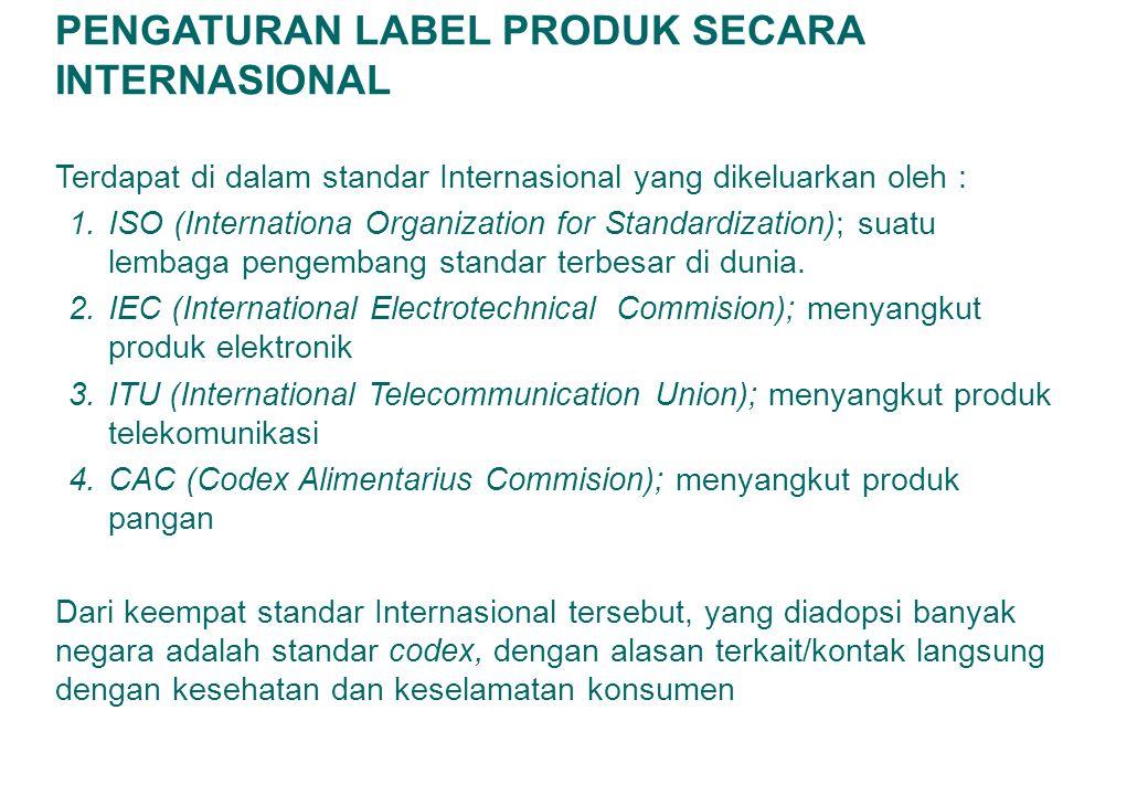 PENGATURAN LABEL PRODUK SECARA INTERNASIONAL Terdapat di dalam standar Internasional yang dikeluarkan oleh : 1.ISO (Internationa Organization for Stan