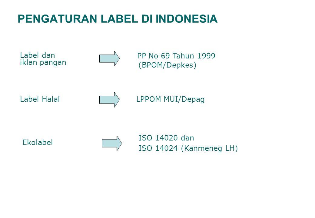 PENGATURAN LABEL DI INDONESIA Label dan iklan pangan Label Halal Ekolabel PP No 69 Tahun 1999 (BPOM/Depkes) LPPOM MUI/Depag ISO 14020 dan ISO 14024 (K
