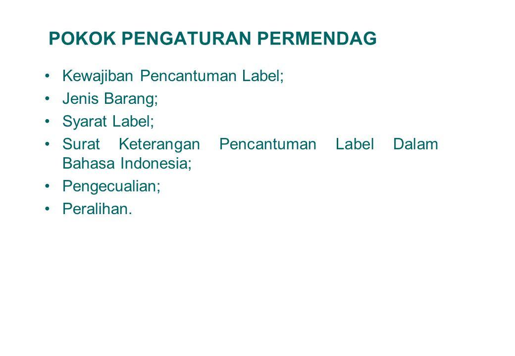 7 POKOK PENGATURAN PERMENDAG Kewajiban Pencantuman Label; Jenis Barang; Syarat Label; Surat Keterangan Pencantuman Label Dalam Bahasa Indonesia; Penge