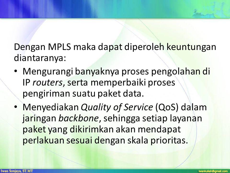 Dengan MPLS maka dapat diperoleh keuntungan diantaranya: Mengurangi banyaknya proses pengolahan di IP routers, serta memperbaiki proses pengiriman sua