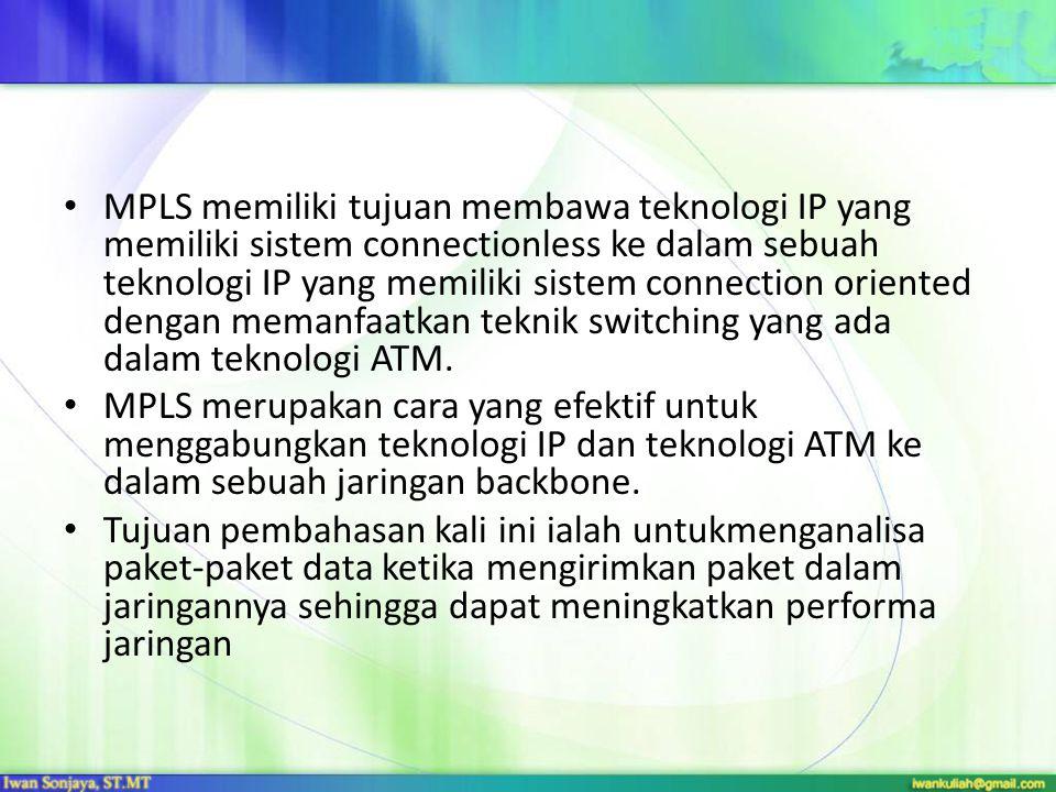 DEFENISI Multiprotocol Label Switching (MPLS) merupakan teknik yang menggabungkan kemampuan pengaturan switching yang ada dalam teknologi ATM dengan fleksibilitas network layer yang dimiliki teknologi IP.