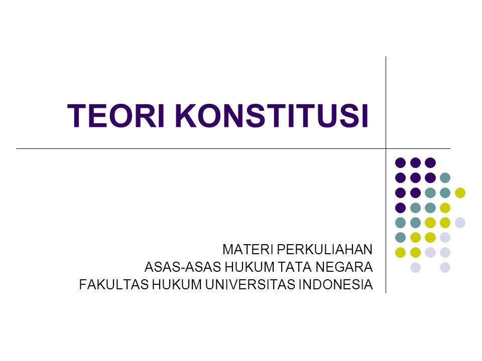 TEORI KONSTITUSI MATERI PERKULIAHAN ASAS-ASAS HUKUM TATA NEGARA FAKULTAS HUKUM UNIVERSITAS INDONESIA