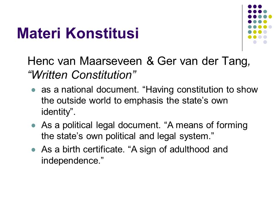 "Materi Konstitusi Henc van Maarseveen & Ger van der Tang, ""Written Constitution"" as a national document. ""Having constitution to show the outside worl"