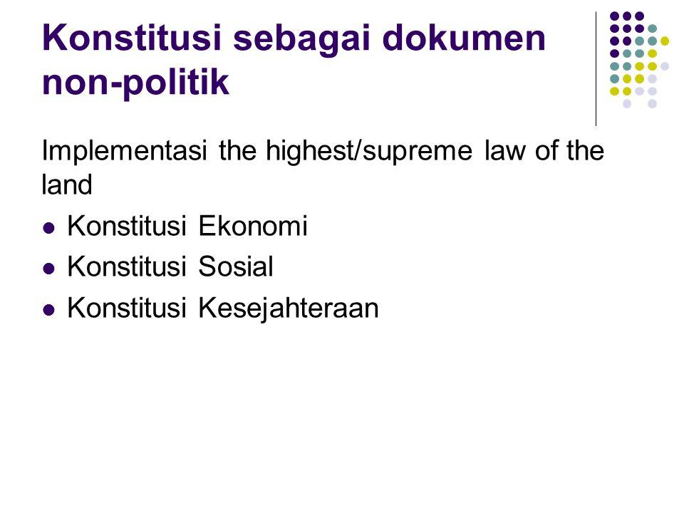 Konstitusi sebagai dokumen non-politik Implementasi the highest/supreme law of the land Konstitusi Ekonomi Konstitusi Sosial Konstitusi Kesejahteraan