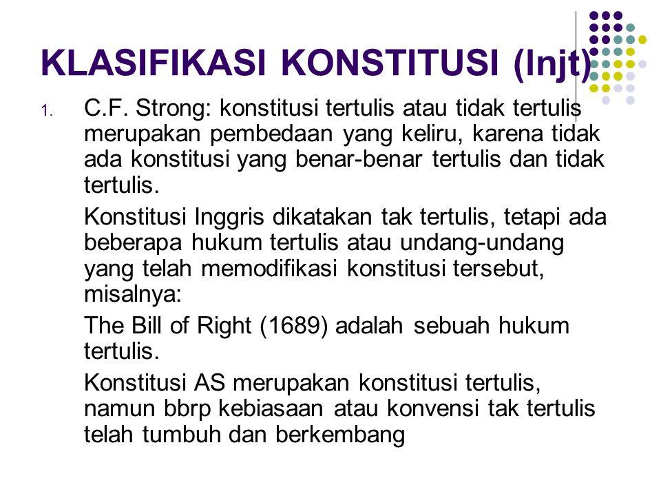 KLASIFIKASI KONSTITUSI (lnjt) 1. C.F. Strong: konstitusi tertulis atau tidak tertulis merupakan pembedaan yang keliru, karena tidak ada konstitusi yan