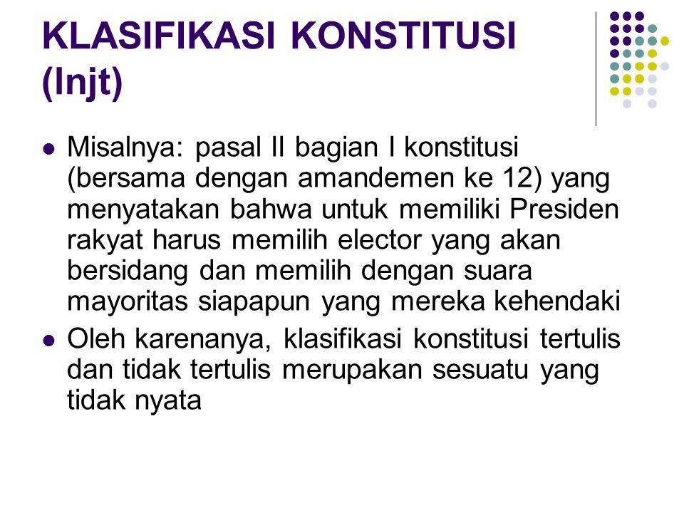 KLASIFIKASI KONSTITUSI (lnjt) Misalnya: pasal II bagian I konstitusi (bersama dengan amandemen ke 12) yang menyatakan bahwa untuk memiliki Presiden ra