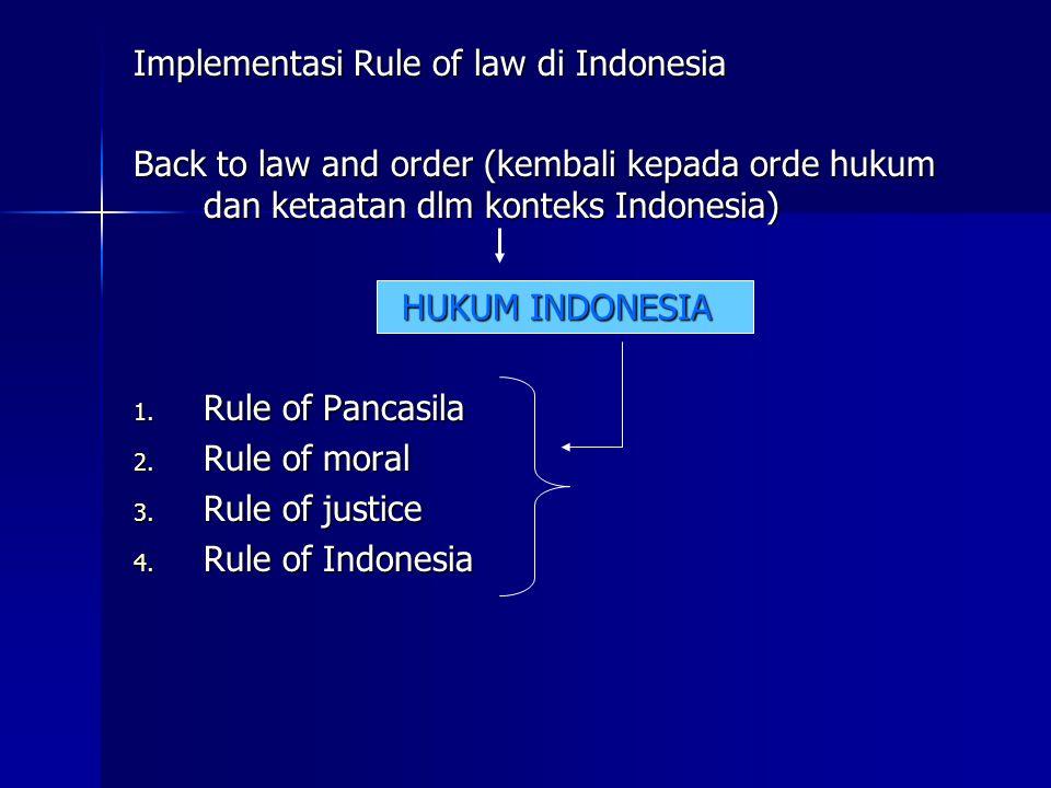 Implementasi Rule of law di Indonesia Back to law and order (kembali kepada orde hukum dan ketaatan dlm konteks Indonesia) HUKUM INDONESIA 1.