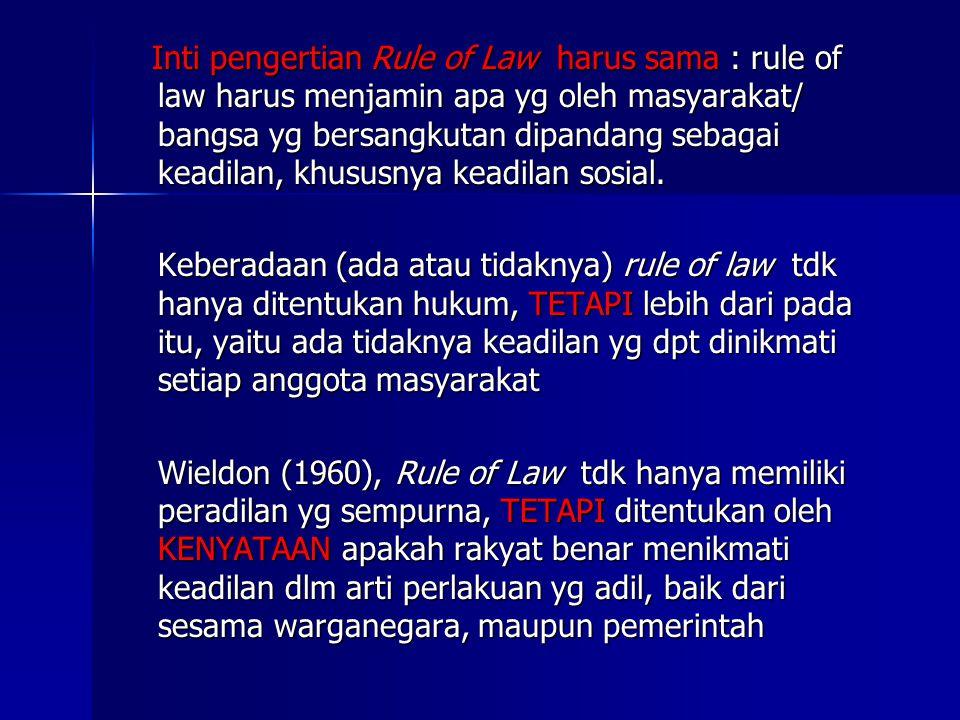 The enforcement of the rule of Law (Pelaksanaan Kaidah kaidah Hukum), yg berlaku dlm suatu negara senantiasa mengandung suatu premise (prasarat), bahwa kaidah yg dilaksanakan merupakan hukum yg adil, artinya kaidah hukum yg menjamin perlakuan yg adil (sesuai dg faham masyarakat yg bersangkutan tentang keadilan sosial) The enforcement of the rule of Law (Pelaksanaan Kaidah kaidah Hukum), yg berlaku dlm suatu negara senantiasa mengandung suatu premise (prasarat), bahwa kaidah yg dilaksanakan merupakan hukum yg adil, artinya kaidah hukum yg menjamin perlakuan yg adil (sesuai dg faham masyarakat yg bersangkutan tentang keadilan sosial)