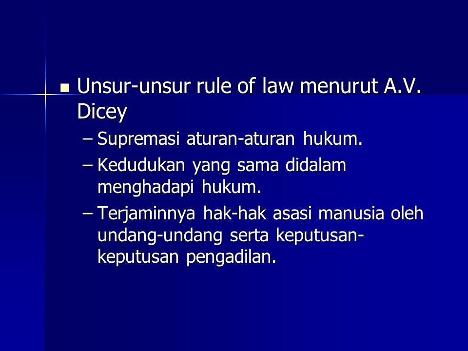 Unsur-unsur rule of law menurut A.V.Dicey Unsur-unsur rule of law menurut A.V.