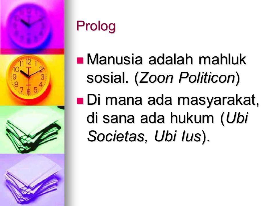 Prolog Manusia adalah mahluk sosial.(Zoon Politicon) Manusia adalah mahluk sosial.