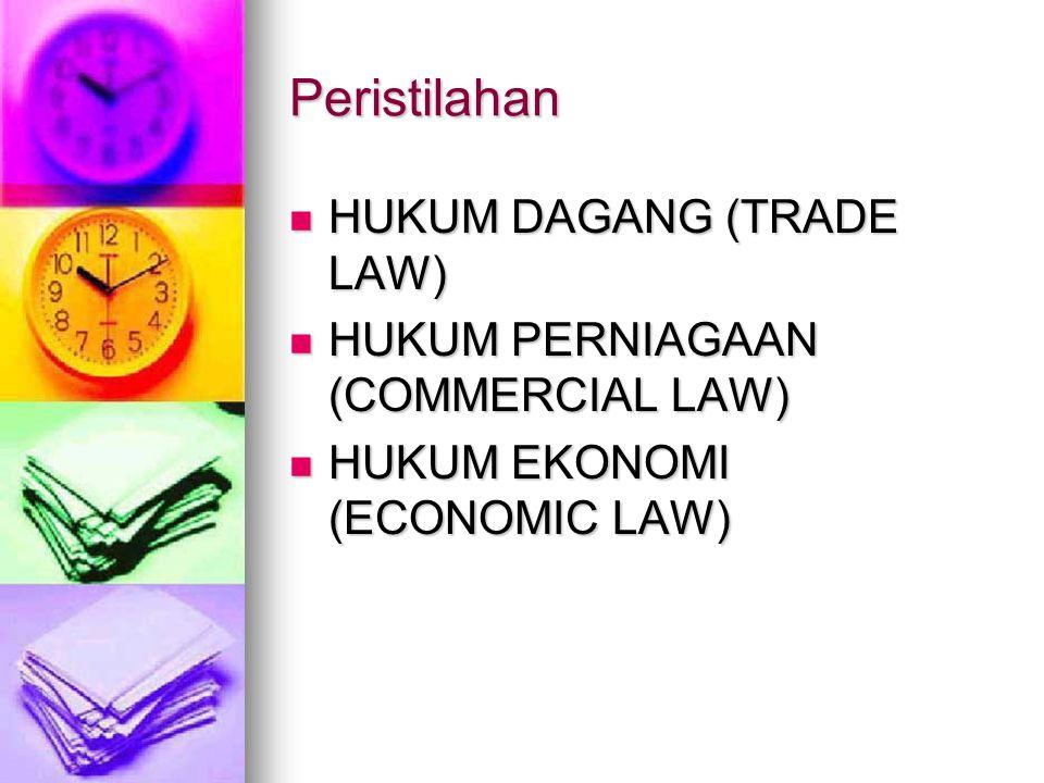 Peristilahan HUKUM DAGANG (TRADE LAW) HUKUM DAGANG (TRADE LAW) HUKUM PERNIAGAAN (COMMERCIAL LAW) HUKUM PERNIAGAAN (COMMERCIAL LAW) HUKUM EKONOMI (ECONOMIC LAW) HUKUM EKONOMI (ECONOMIC LAW)