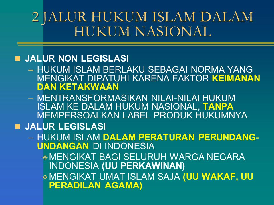 2 JALUR HUKUM ISLAM DALAM HUKUM NASIONAL JALUR NON LEGISLASI –HUKUM ISLAM BERLAKU SEBAGAI NORMA YANG MENGIKAT DIPATUHI KARENA FAKTOR KEIMANAN DAN KETA