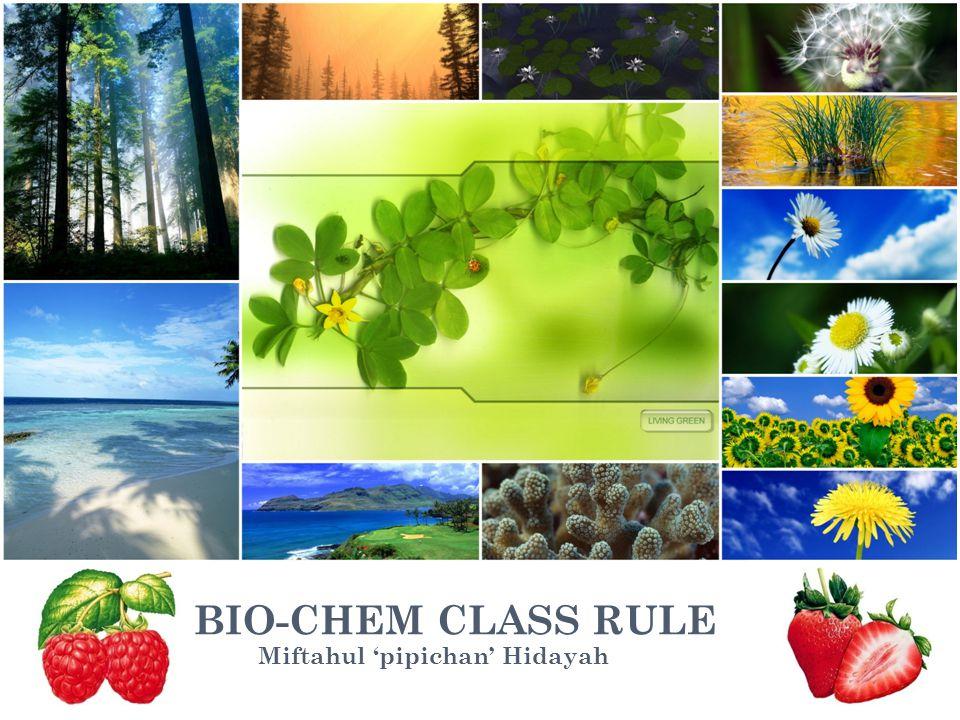 Miftahul 'pipichan' Hidayah BIO-CHEM CLASS RULE