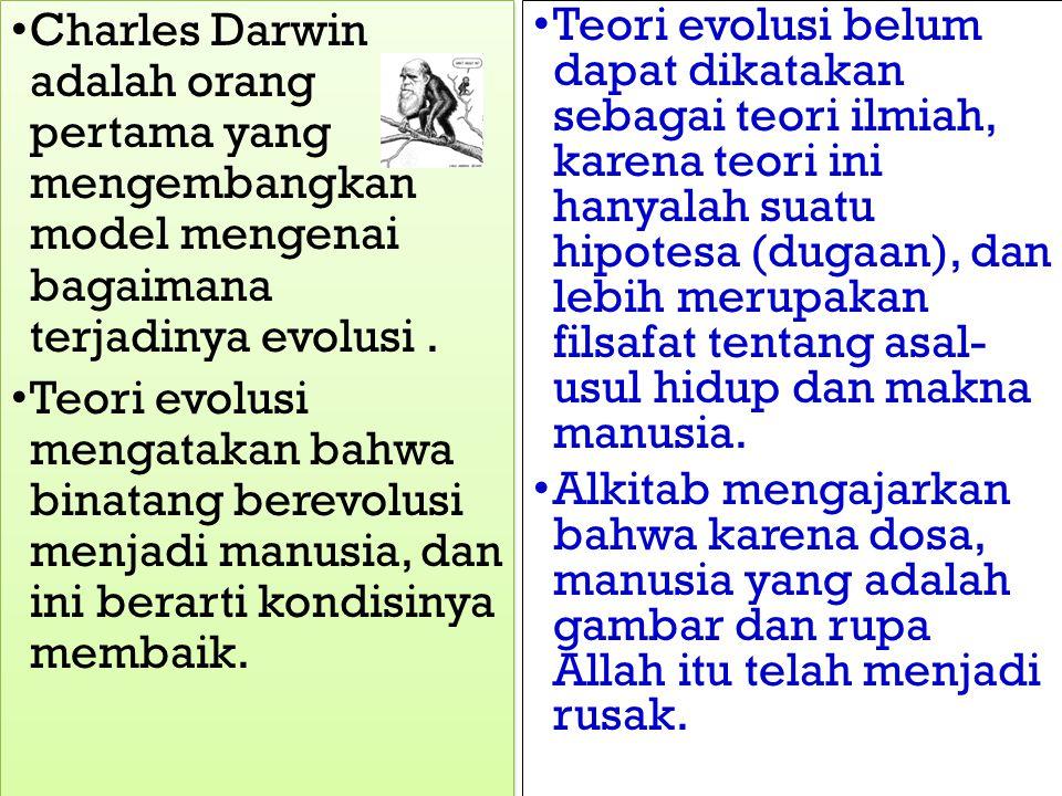 Charles Darwin adalah orang pertama yang mengembangkan model mengenai bagaimana terjadinya evolusi.
