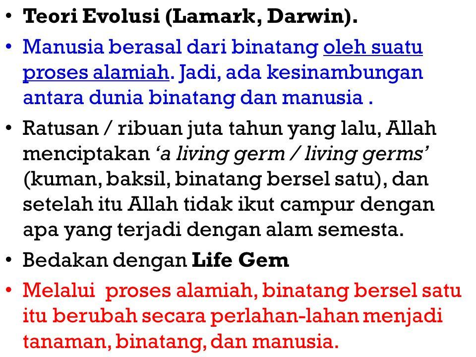 Teori Evolusi (Lamark, Darwin).Manusia berasal dari binatang oleh suatu proses alamiah.