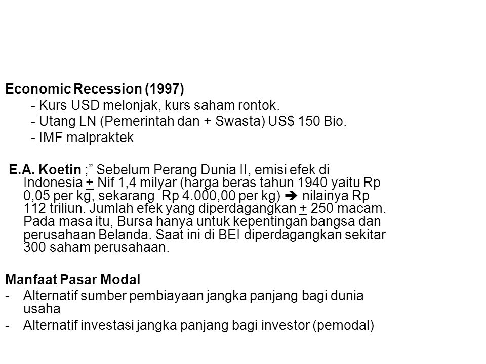 Tujuan diaktifkannya kembali Pasar Modal Di Indonesia Mempecepat proses perluasan pengikut-sertaan masyarakat dalam pemilikan saham perusahaan.