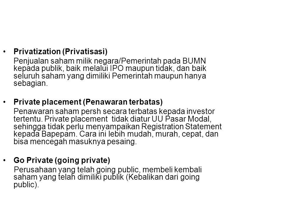 Privatization (Privatisasi) Penjualan saham milik negara/Pemerintah pada BUMN kepada publik, baik melalui IPO maupun tidak, dan baik seluruh saham yang dimiliki Pemerintah maupun hanya sebagian.