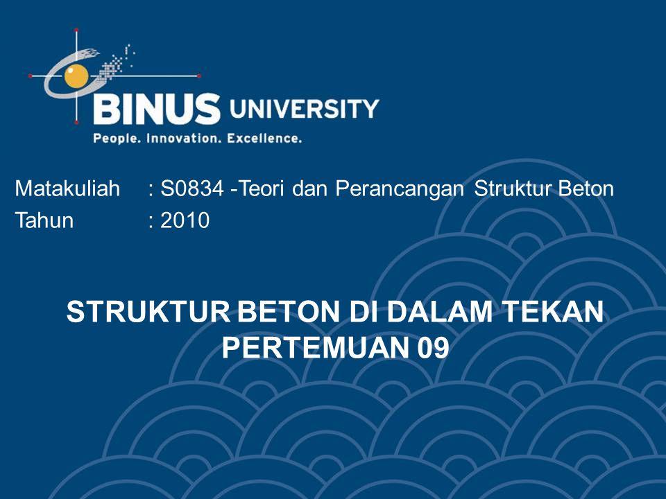 Bina Nusantara Learning Outcomes (Pertemuan 9) Mahasiswa dapat menghitung perilaku struktur beton di dalam tekan  C3