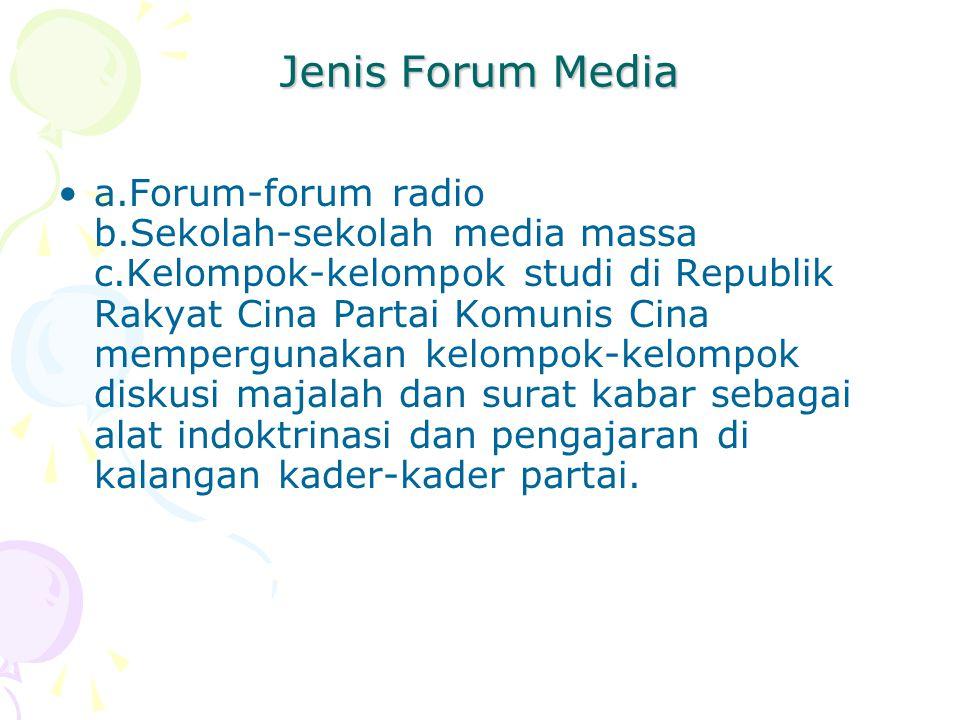 Jenis Forum Media a.Forum-forum radio b.Sekolah-sekolah media massa c.Kelompok-kelompok studi di Republik Rakyat Cina Partai Komunis Cina mempergunakan kelompok-kelompok diskusi majalah dan surat kabar sebagai alat indoktrinasi dan pengajaran di kalangan kader-kader partai.
